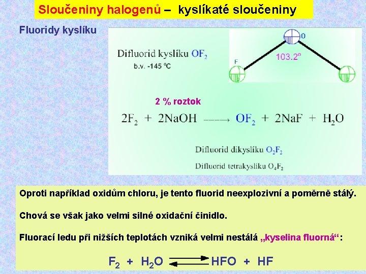 Sloučeniny halogenů – kyslíkaté sloučeniny Fluoridy kyslíku 2 % roztok Oproti například oxidům chloru,