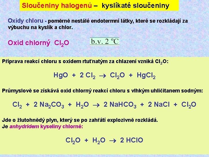 Sloučeniny halogenů – kyslíkaté sloučeniny Oxidy chloru - poměrně nestálé endotermní látky, které se