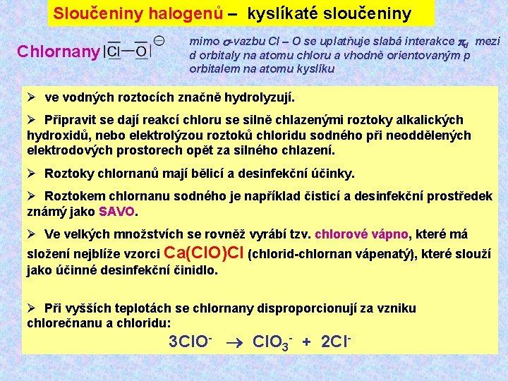 Sloučeniny halogenů – kyslíkaté sloučeniny Chlornany mimo -vazbu Cl – O se uplatňuje slabá