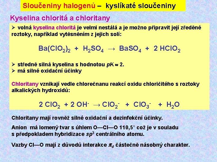 Sloučeniny halogenů – kyslíkaté sloučeniny Kyselina chloritá a chloritany Ø volná kyselina chloritá je