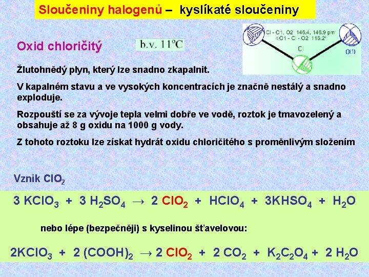 Sloučeniny halogenů – kyslíkaté sloučeniny Oxid chloričitý Žlutohnědý plyn, který lze snadno zkapalnit. V