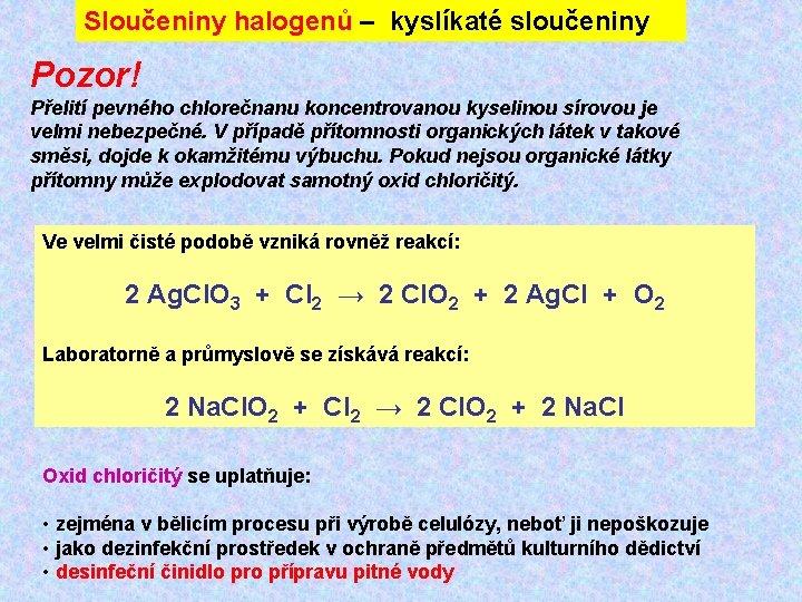 Sloučeniny halogenů – kyslíkaté sloučeniny Pozor! Přelití pevného chlorečnanu koncentrovanou kyselinou sírovou je velmi