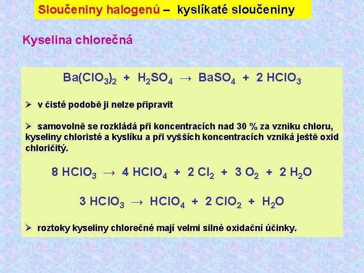 Sloučeniny halogenů – kyslíkaté sloučeniny Kyselina chlorečná Ba(Cl. O 3)2 + H 2 SO