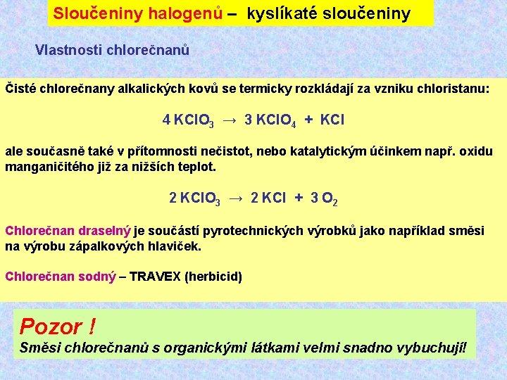 Sloučeniny halogenů – kyslíkaté sloučeniny Vlastnosti chlorečnanů Čisté chlorečnany alkalických kovů se termicky rozkládají