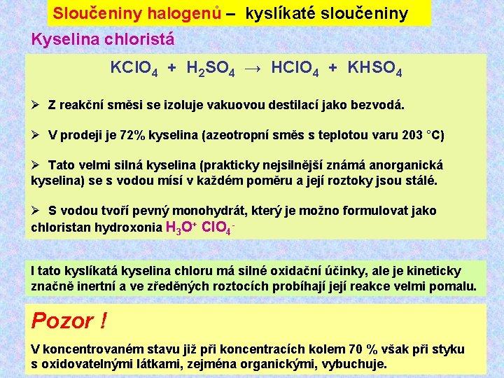 Sloučeniny halogenů – kyslíkaté sloučeniny Kyselina chloristá KCl. O 4 + H 2 SO