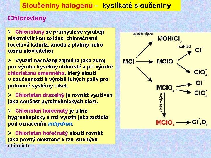 Sloučeniny halogenů – kyslíkaté sloučeniny Chloristany Ø Chloristany se průmyslově vyrábějí elektrolytickou oxidací chlorečnanů