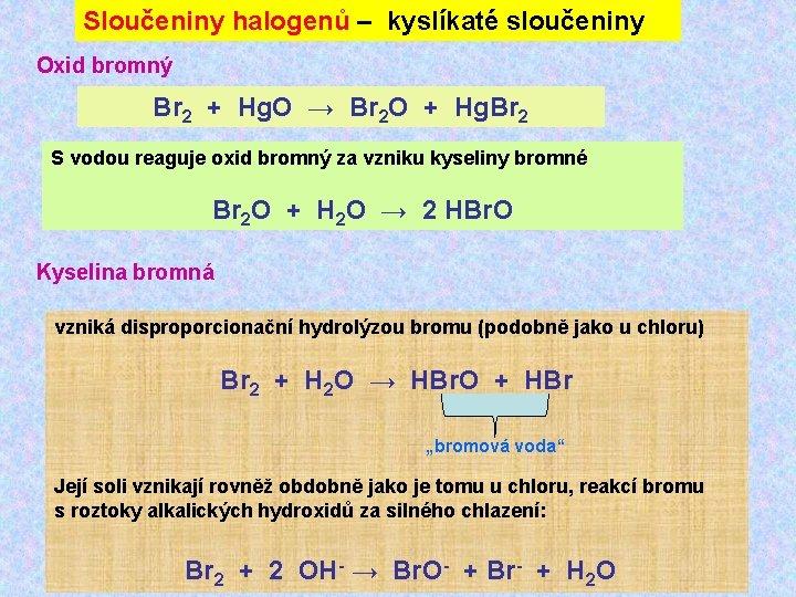 Sloučeniny halogenů – kyslíkaté sloučeniny Oxid bromný Br 2 + Hg. O → Br