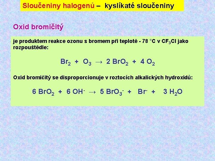 Sloučeniny halogenů – kyslíkaté sloučeniny Oxid bromičitý je produktem reakce ozonu s bromem při