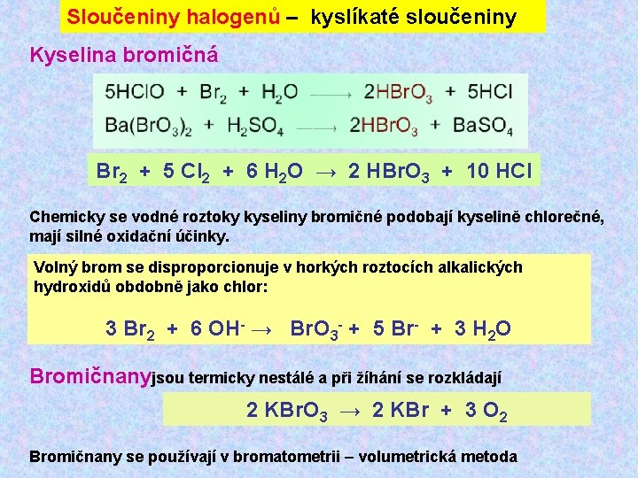 Sloučeniny halogenů – kyslíkaté sloučeniny Kyselina bromičná Br 2 + 5 Cl 2 +