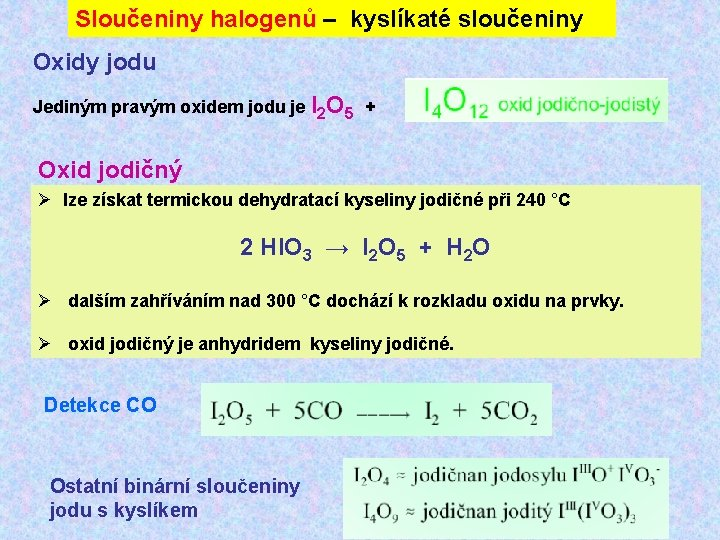Sloučeniny halogenů – kyslíkaté sloučeniny Oxidy jodu Jediným pravým oxidem jodu je I 2
