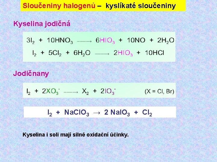 Sloučeniny halogenů – kyslíkaté sloučeniny Kyselina jodičná Jodičnany I 2 + Na. Cl. O