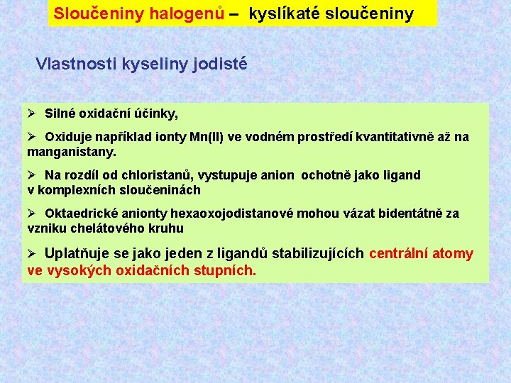 Sloučeniny halogenů – kyslíkaté sloučeniny Vlastnosti kyseliny jodisté Ø Silné oxidační účinky, Ø Oxiduje