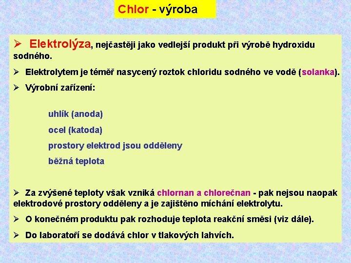 Chlor - výroba Ø Elektrolýza, nejčastěji jako vedlejší produkt při výrobě hydroxidu sodného. Ø