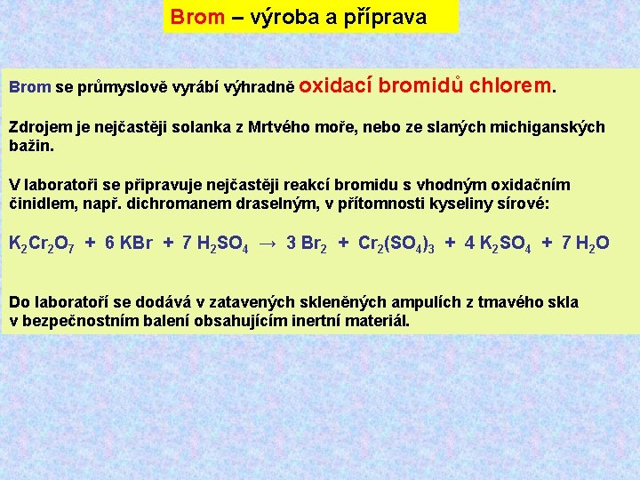 Brom – výroba a příprava Brom se průmyslově vyrábí výhradně oxidací bromidů chlorem. Zdrojem