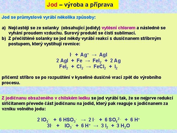Jod – výroba a příprava Jod se průmyslově vyrábí několika způsoby: a) Nejčastěji se
