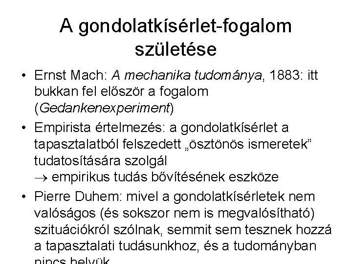 A gondolatkísérlet-fogalom születése • Ernst Mach: A mechanika tudománya, 1883: itt bukkan fel először