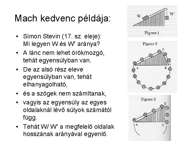 Mach kedvenc példája: • Simon Stevin (17. sz. eleje): Mi legyen W és W'
