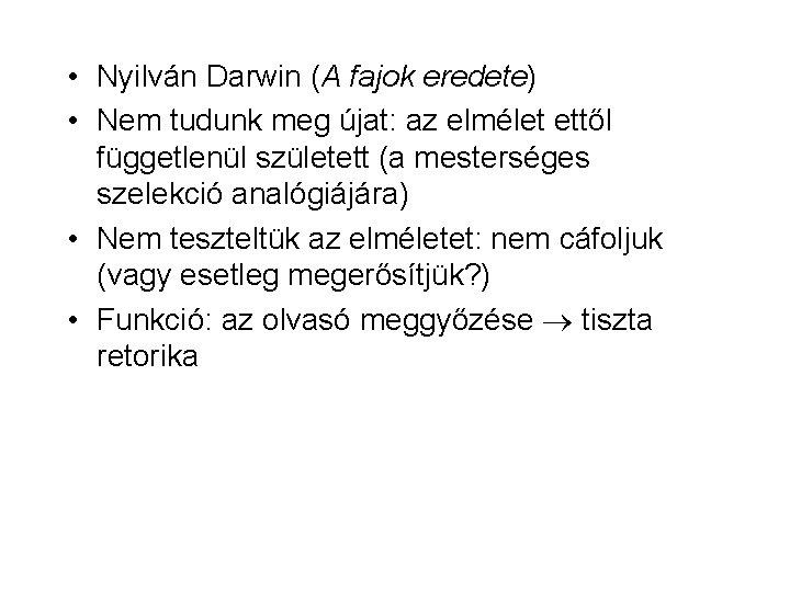 • Nyilván Darwin (A fajok eredete) • Nem tudunk meg újat: az elmélet