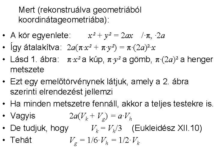 Mert (rekonstruálva geometriából koordinátageometriába): • A kör egyenlete: x² + y² = 2 ax