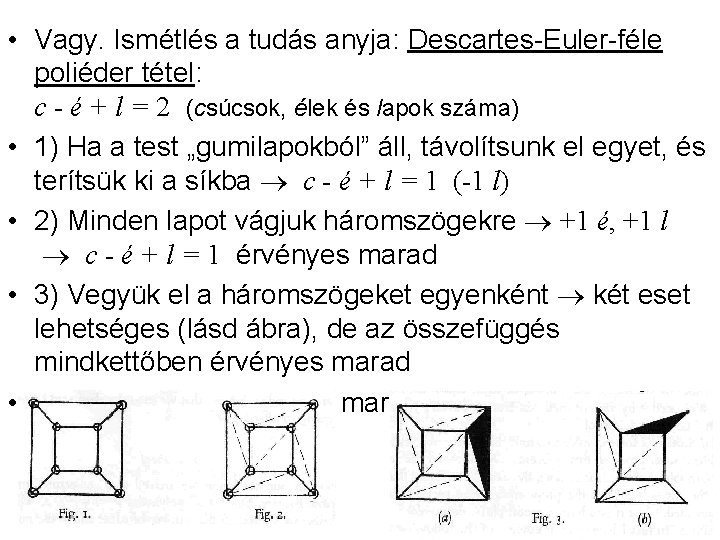 • Vagy. Ismétlés a tudás anyja: Descartes-Euler-féle poliéder tétel: c - é +