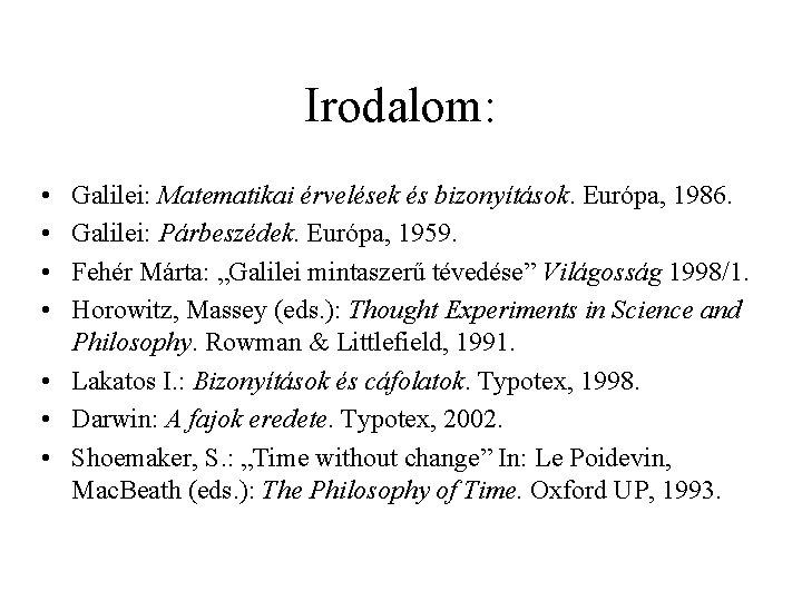 Irodalom: • • Galilei: Matematikai érvelések és bizonyítások. Európa, 1986. Galilei: Párbeszédek. Európa, 1959.
