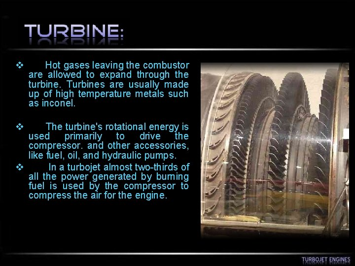 v Hot gases leaving the combustor are allowed to expand through the turbine. Turbines