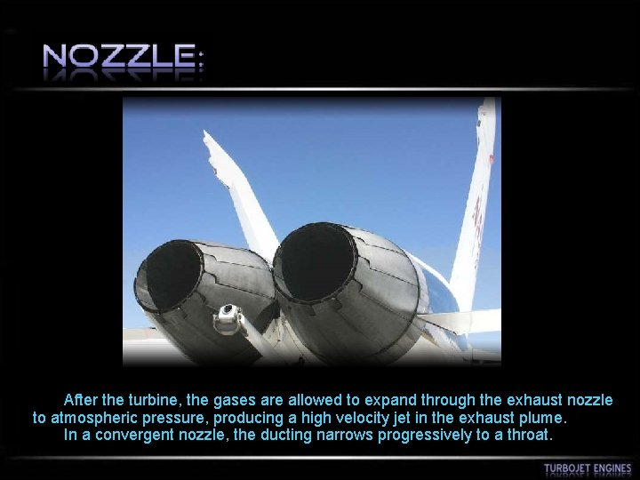 After the turbine, the gases are allowed to expand through the exhaust nozzle
