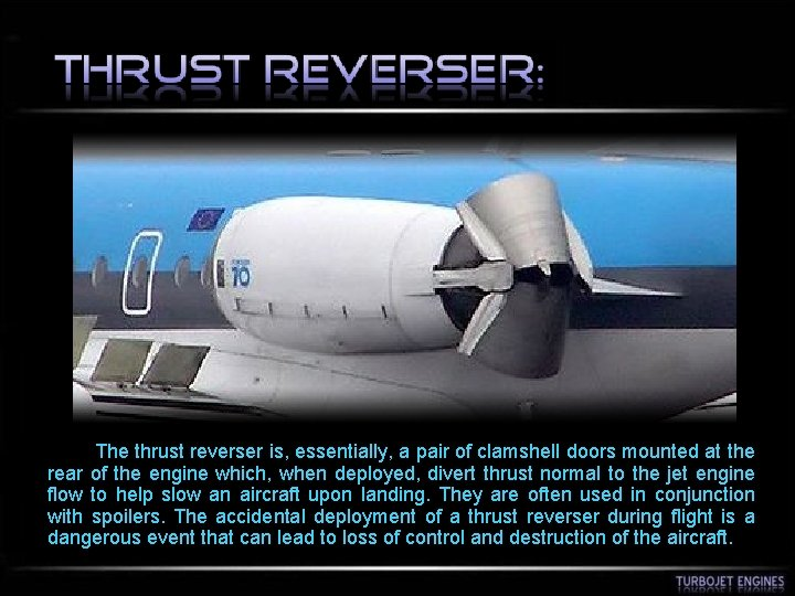 The thrust reverser is, essentially, a pair of clamshell doors mounted at the