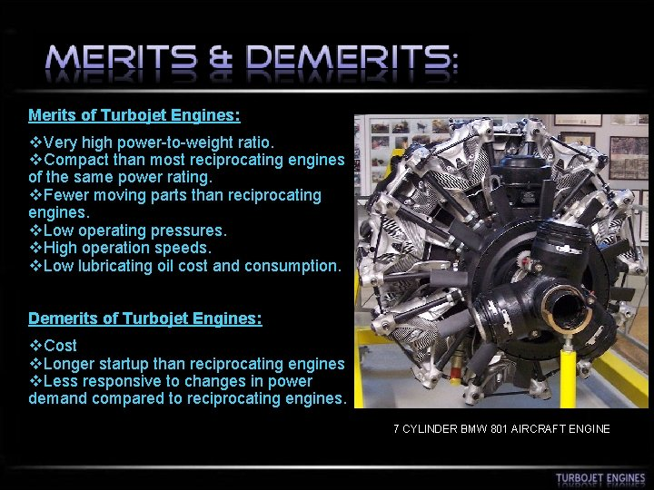Merits of Turbojet Engines: v. Very high power-to-weight ratio. v. Compact than most reciprocating