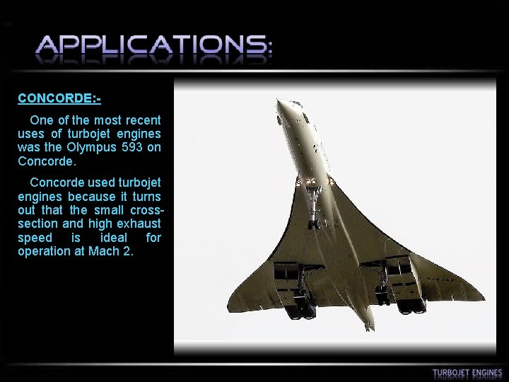 CONCORDE: One of the most recent uses of turbojet engines was the Olympus 593