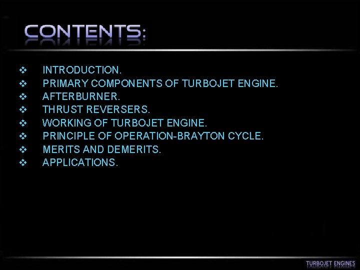 v v v v INTRODUCTION. PRIMARY COMPONENTS OF TURBOJET ENGINE. AFTERBURNER. THRUST REVERSERS. WORKING