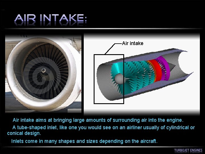 Air intake aims at bringing large amounts of surrounding air into the engine. A