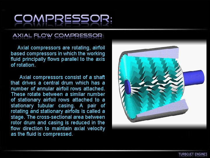 Axial compressors are rotating, airfoil based compressors in which the working fluid principally