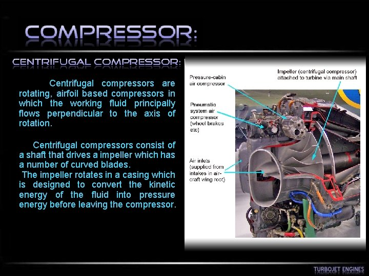 Centrifugal compressors are rotating, airfoil based compressors in which the working fluid principally
