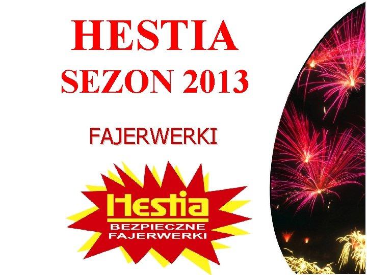 HESTIA SEZON 2013 FAJERWERKI