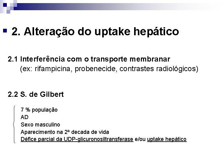 § 2. Alteração do uptake hepático 2. 1 Interferência com o transporte membranar (ex: