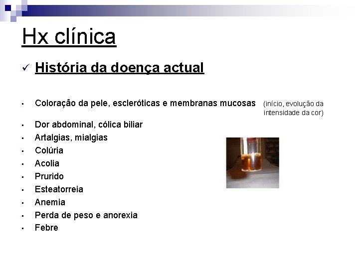 Hx clínica ü História da doença actual • Coloração da pele, escleróticas e membranas
