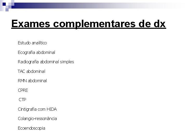 Exames complementares de dx Estudo analítico Ecografia abdominal Radiografia abdominal simples TAC abdominal RMN