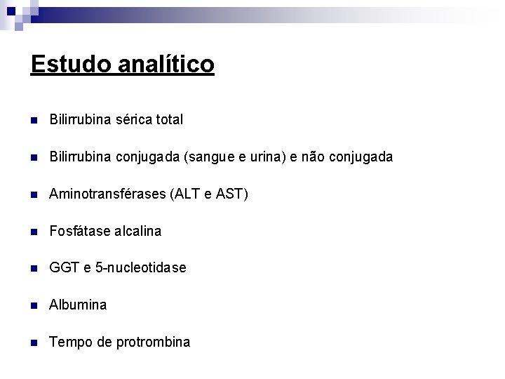 Estudo analítico n Bilirrubina sérica total n Bilirrubina conjugada (sangue e urina) e não
