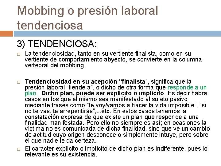 Mobbing o presión laboral tendenciosa 3) TENDENCIOSA: La tendenciosidad, tanto en su vertiente finalista,