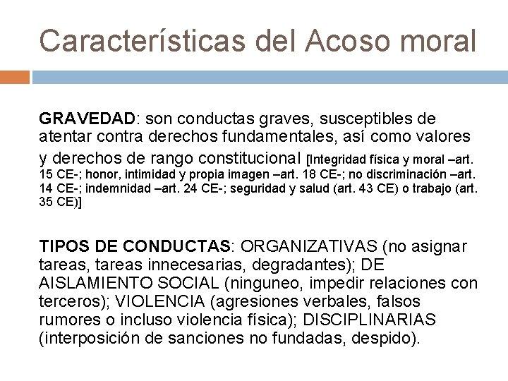 Características del Acoso moral GRAVEDAD: son conductas graves, susceptibles de atentar contra derechos fundamentales,