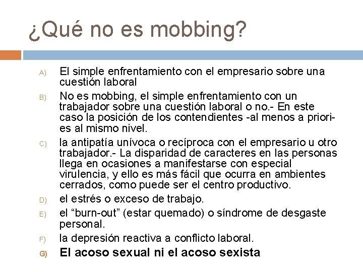 ¿Qué no es mobbing? F) El simple enfrentamiento con el empresario sobre una cuestión