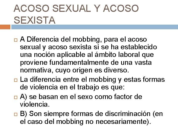 ACOSO SEXUAL Y ACOSO SEXISTA A Diferencia del mobbing, para el acoso sexual y