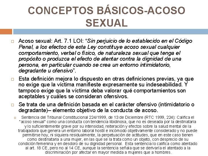 """CONCEPTOS BÁSICOS-ACOSO SEXUAL Acoso sexual: Art. 7. 1 LOI: """"Sin perjuicio de lo establecido"""