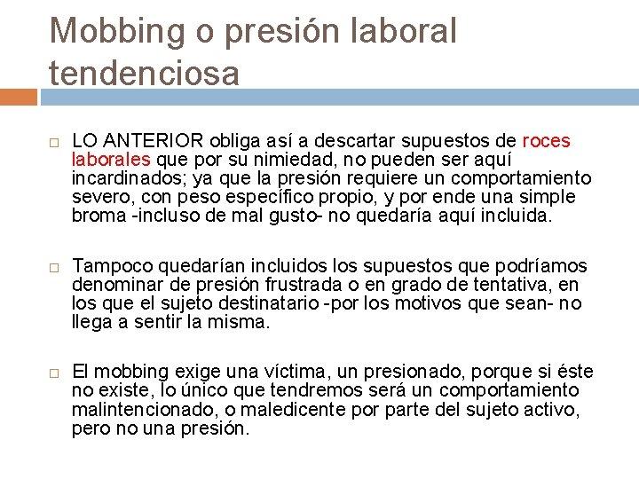 Mobbing o presión laboral tendenciosa LO ANTERIOR obliga así a descartar supuestos de roces
