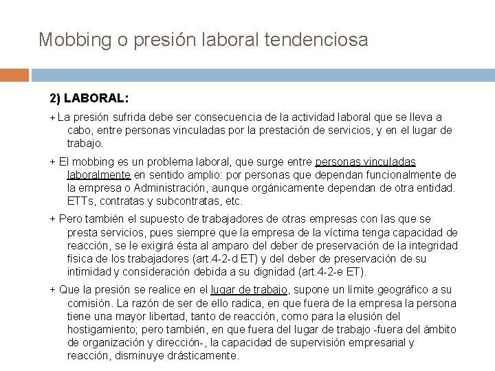 Mobbing o presión laboral tendenciosa 2) LABORAL: + La presión sufrida debe ser consecuencia