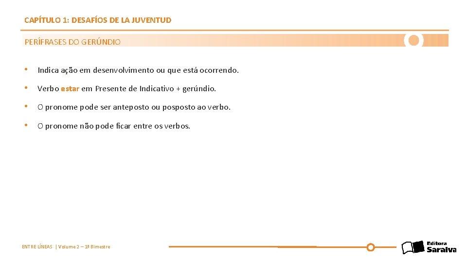 CAPÍTULO 1: DESAFÍOS DE LA JUVENTUD PERÍFRASES DO GERÚNDIO • Indica ação em desenvolvimento