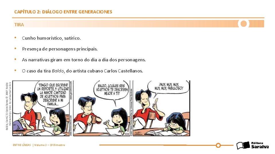 CAPÍTULO 2: DIÁLOGO ENTRE GENERACIONES TIRA • Cunho humorístico, satírico. • Presença de personagens