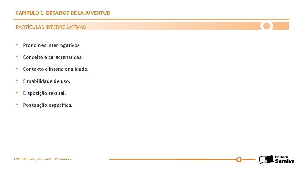CAPÍTULO 1: DESAFÍOS DE LA JUVENTUD PARTÍCULAS INTERROGATIVAS • Pronomes interrogativos. • Conceito e