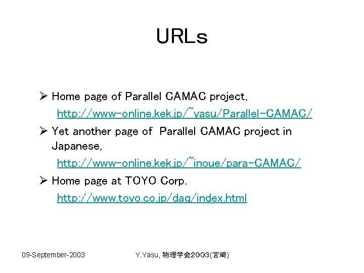 URLs Ø Home page of Parallel CAMAC project, http: //www-online. kek. jp/~yasu/Parallel-CAMAC/ Ø Yet